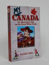 My Canada: An Alternative take on the Great White North by  Geordie Telfer - Signed First Edition - 2010 - from Minotavros Books (SKU: 005239)