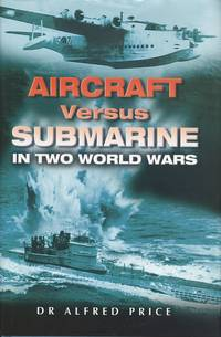 Aircraft Versus Submarines in Two World Wars.