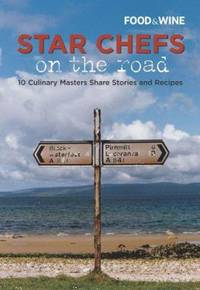 Star Chefs on the Road : 10 Culinary Masters Share Stories and Recipes