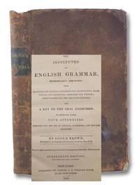 Institutes of English Grammar, Methodically Arranged; with Examples for Parsing, Questions for Examination, False Syntax for Correction, Exercises for Writing, Observations for the Advanced Student, and a Key to the Oral Exercises: Stereotype Edition
