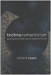 Technoromanticism: Digital Narrative, Holism, and the Romance of the Real