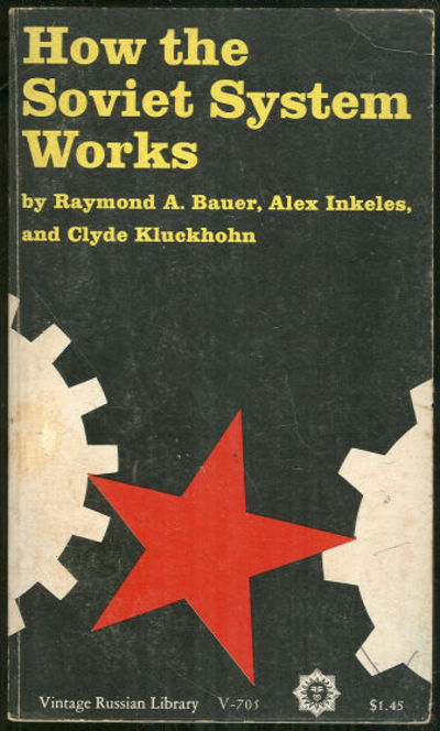 HOW THE SOVIET SYSTEM WORKS, Bauer, Raymond; Alex Inkeles and Clyde Kluckhohn
