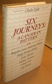 Six Journeys: A Canadian Pattern:  Scott Symons; Emily Carr; Herbert Norman; James Houston; Bishop William White; Brigadier James Sutherland Brown