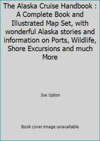 The Alaska Cruise Handbook : A Complete Book and Illustrated Map Set, with wonderful Alaska stories and information on Ports, Wildlife, Shore Excursions and much More by Joe Upton - Paperback - 2005 - from ThriftBooks and Biblio.com