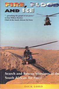 image of FIRE, FLOOD AND ICE. Search and Rescue Missions of the South African Air Force