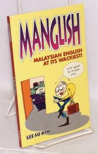 Manglish: Malaysian English at its wackiest by  Su Kim Lee - Paperback - 1998 - from Bolerium Books Inc., ABAA/ILAB and Biblio.co.uk
