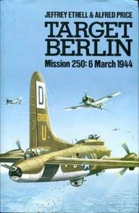 Target Berlin: Mission 250, 6 March 1944 by Jeffrey L. Ethell - Hardcover - 0 - from Fleur Fine Books and Biblio.co.uk