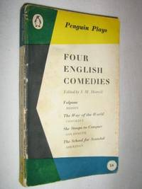 Four English Comedies : Volpone The Way of the World She Stoops to Conquer The School for Scandal