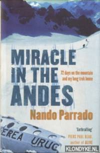 Miracle In The Andes. 72 Days on the Mountain and My Long Trek Home