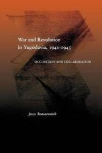 War and Revolution in Yugoslavia, 1941-1945: Occupation and Collaboration by Jozo Tomasevich - Hardcover - 2002-07-08 - from Books Express and Biblio.com