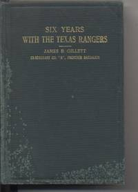 Six Years with the Texas Rangers. 1875-1881.