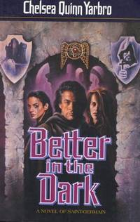 image of Better in the Dark : A Novel of Saint-Germain