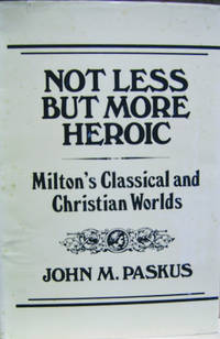 Not Less but More Heroic:  Milton's Classical and Christian Worlds