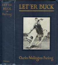 LET 'ER BUCK: A Story of the Passing of the Old West by  Charles Welllington Furlong - First edition - 1921 - from Chanticleer Books (SKU: 18965)