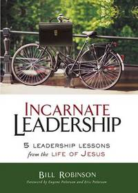 Incarnate Leadership: 5 Leadership Lessons from the Life of Jesus by Bill Robinson - Paperback - from The Saint Bookstore and Biblio.com