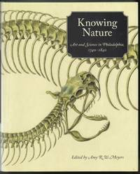 Knowing Nature, Art and Science in Philadelphia 1740-1840