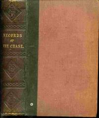 Records Of The Chase, And Memoirs Of Celebrated Sportsmen; Illustrating  Some Of The Usages Of Olden Times and Compairing Them with Prevailing  Customs, Together with an Introduction to Most of the Fashionable  Hunting Countries, and Comments, by Cecil.
