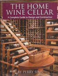 The Home Wine Cellar: A Complete Guide to Design and Construction
