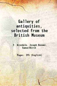Gallery of antiquities, selected from the British Museum 1842 [Hardcover]