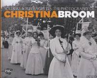 Soldiers and Suffragettes. The Photography of Christina Broom