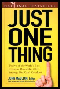 JUST ONE THING: Twelve of the World's Best Investors Reveal the One Strategy You Can't Overlook