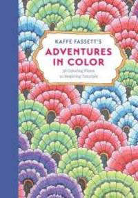 Kaffe Fassett's Adventures in Color (Adult Coloring Book): 36 Coloring Plates, 10 Inspiring...