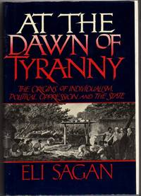 At the Dawn of Tyranny: The Origins of Individualism, Political Oppression, and the State