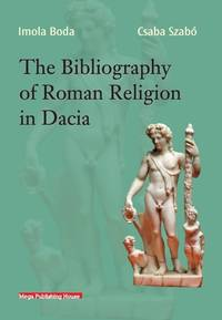 THE BIBLIOGRAPHY OF ROMAN RELIGION IN DACIA