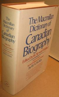 The Macmillan Dictionary of Canadian Biography    -(Canadians Who Died Before 1976)-    (hard cover with dust jacket)