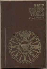 Salt Desert Trails: A History of the Hastings Cutoff and other early trails which crossed the Great Salt Desert seeking a shorter road to California by  Charles Kelly - Hardcover - Limited edition - 1969 - from Ken Sanders Rare Books, ABAA (SKU: 35476)
