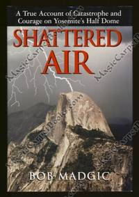 image of Shattered Air: A True Account of Catastrophe and Courage on Yosemite's Half Dome