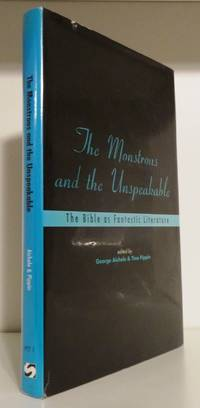 THE MONSTROUS AND THE UNSPEAKABLE: THE BIBLE AS FANTASTIC LITERATURE
