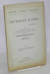 image of The bondage of cities a reprint of chapter III, (with original paging[)] from the work entitled 'The city for the people,' on the subject of home rule for cities, showing the bondage of cities to state legislatures, with a discussion of methods for obtaining freedom and self-government. The whole subject revised and new matter of much importance added. No copyright