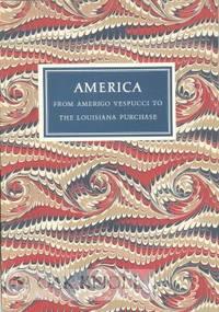 AMERICA FROM AMERIGO VESPUCCI TO THE LOUISIANA PURCHASE