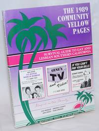 The 1989 Community Yellow Pages: survival guide to gay and lesbian Southern California; Los Angeles, Orange County, San Diego & Palm Springs