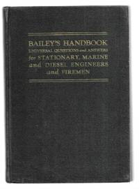 Bailey's Handbook, Universal Questions and Answers: Stationary, Marine and Diesel Engineers...