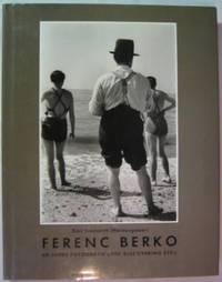 Ferenc Berko: 60 Jahre Fotografie <<The Discovering Eye>>