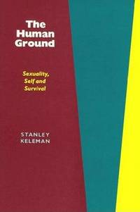 The Human Ground: Sexuality, Self and Survival