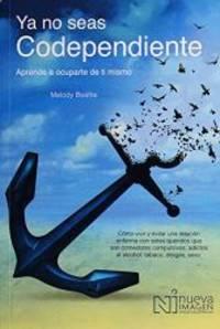 Ya No Seas Codependiente (Codependent No More): Aprende a ocuparte de ti mismo: Como vivir y...