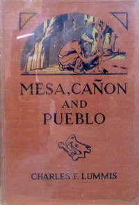 Mesa, Canon and Pueblo:  Our Wonderland of the Southwest - its Marvels of  Nature - its Pageant of the Earth Building - its Strange Peoples - its  Centuried Romance