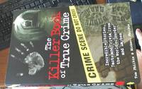 The Killer Book of True Crime – Incredible Stories,Facts and Trivia from the World of Murder and Mayhem.
