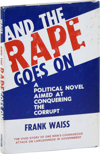 And the Rape Goes On: A Political Novel Aimed at Conquering the Corrupt