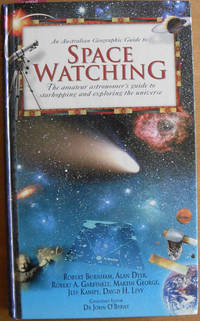 Australian Geographic Guide to Space Watching: The Amateur Astronomer's Guide to Starhopping and Exploring the Universe, An