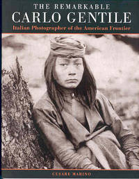 The Remarkable Carlo Gentile: Pioneer Italian Photographer of the American Frontier