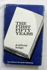 The First Fifty Years The Story of the Police Federation by  Anthony Judge - 1st Edition - 1968 - from Adelaide Booksellers (SKU: BIB1970)