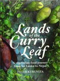 Lands of the Curry Leaf: A Vegetarian Food Journey from Sri Lanka to Nepal