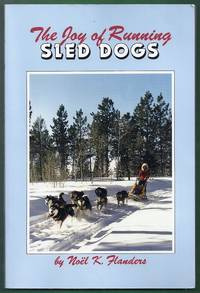 The Joy of Running Sled Dogs. A Step-by-Step Guide