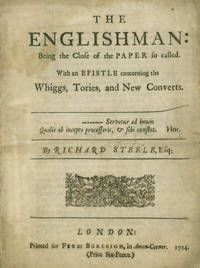 The Englishman: Being the Close of the Paper so called. With an Epistle concerning the Whiggs, Tories, and New Converts