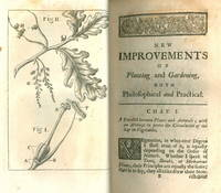 New improvements of planting and gardening. Both philosophical and practical; explaining the notion of the sapp and generation of plants ... [WITH] The Gentleman and Gardener's Kalendar : directing what is necessary to be done every month in the kitchen-garden, fruit-garden, nursery, management of forest-trees, green-house, and flower-garden. With Directions for the Making and Ordering of Hop Grounds. by Richard Bradley ... ; also the design of a green-house ... contriv'd purposely for the good keeping of exotick plants by Seignior Galilei of Florence. The 3rd ed., to which is now added an abstract of the several acts of Parliament to encourage the planting of timber trees ..