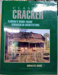 Classic Cracker:  Florida\'s Wood-Frame Vernacular Architecture